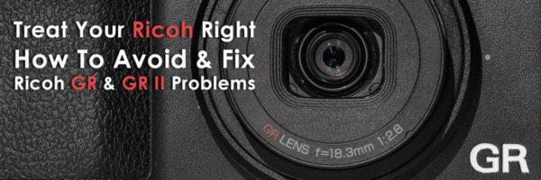 Treat-Your-Ricoh-Right-How-To-Avoid-Fix-Ricoh-GR-Problems